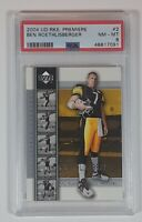 Ben Roethlisberger 2004 Upper Deck Rookie Premiere Rookie Card RC #2 LOW PSA POP