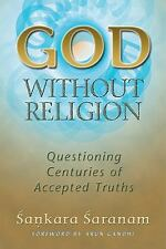 God without Religion: Questioning Centuries of Accepted Truths, Sankara Saranam,