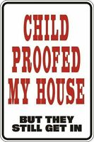 """*Aluminum* Child Proofed My House But They Still Get In 8""""x12"""" Metal Sign S028"""
