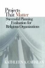Projects That Matter: Successful Planning and Evaluation for Religious Organiza