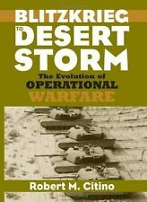 Blitzkrieg to Desert Storm: The Evolution of Operational Warfare by Citino, Rob