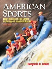 American Sports : From the Age of Folk Games to the Age of Televised Sports...