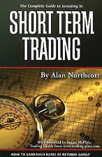 Complete Guide to Investing in Short Term Trading: How to Earn High Rates of...