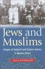 Jews and Muslims: Images of Sephardi and Eastern Jewries in Modern Times by Rod