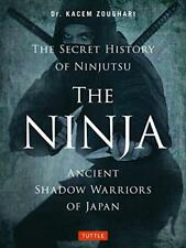 Ninja, the Secret History of Ninjutsu: Ancient Shadow Warriors of Japan by Chris