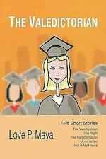 The Valedictorian : Five Short Stories by Love P. Maya (2010, Paperback)