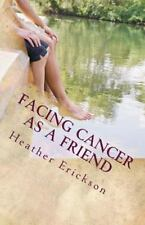 Facing Cancer: Facing Cancer As a Friend : How to Support Someone Who Has...
