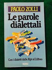 Le parole dialettali - Paolo Zolli - Rizzoli - 1986