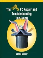 The Complete PC Repair and Troubleshooting Lab Guide by Donald Casper (2002, Boo