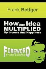 How One Idea Multiplied My Income and Happiness by Frank Bettger (2012,...