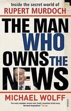 The Man Who Owns the News: Inside the Secret World of Rupert Murdoch by Michael…