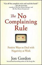 The No Complaining Rule: Positive Ways to Deal with Negativity at Work by Jon Go