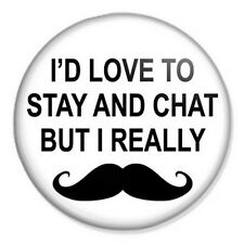 """I'd Love To Stay And Chat But I Really Moustache 25mm 1"""" Pin Badge Button Funny"""
