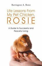 Life Lessons From My Pet Chicken, Rosie: A Guide to Successful and Peaceful Livi