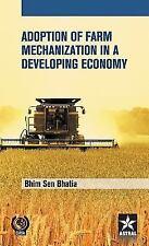 Adoption of Farm Mechanization in a Developing Economy by Bhim Sen Bhatia...