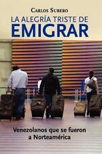 La Alegria Triste de Emigrar: Venezolanos Que Se Fueron a Norteamerica (Spanish)
