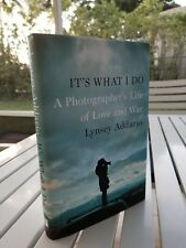 IT'S WHAT I DO A PHOTOGRAPHER'S LIFE OF LOVE AND WAR BY LYNSEY ADDARIO SIGNED