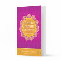 Arabic Grammar for Beginners: (Nahw - Syntax) by Shaykh Mufti Saiful Islam