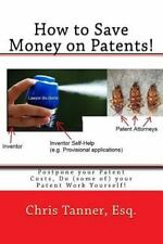 How to Save Money on Patents! : Postpone Your Patent Costs, Do (some of) Your...