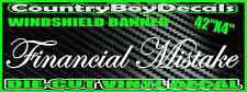 FINANCIAL MISTAKE Windshield Brow Vinyl Decal Sticker Truck Car Turbo Diesel Gas