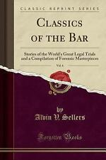 Classics of the Bar, Vol. 6: Stories of the World's Great Legal Trials and a Com