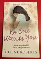 NO ONE WANT'S YOU ~ Celine Roberts ~ CHILD FORCED INTO PROSTITUTION