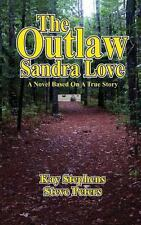 The Outlaw Sandra Love : (a Novel Based on a True Story) by Steve Peters and...