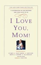 I Love You, Mom!: A Celebration of Our Mothers and Their Gifts to Us (Paperback