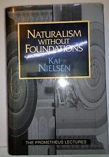 Naturalism without Foundations, Kai Nielsen, 1996, Prometheus - hdbk LIKE NEW