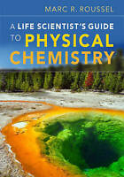 A Life Scientist's Guide to Physical Chemistry by Roussel, Marc R. (Professor, U