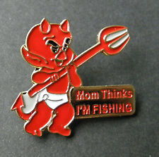 MOM THINKS I'M FISHING LITTLE DEVIL FUNNY LAPEL PIN BADGE 1 INCH