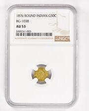 1876 Round Indian Gold 50 Cents BG-1038 NGC AU53 50c