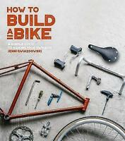 How to Build a Bike: A Simple Guide to Making Your Own Ride by Gwiazdowski, Jenn