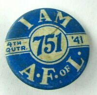 Early Vintage 1940s I Am A.F.of L Pin Back Button LOCAL 751 UNION 4th Qutr. '41