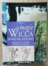 Magie Wicca: histoire, rites, cérémonies C WALLACE éd de Vecchi 2004