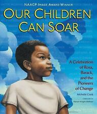 Our Children Can Soar : A Celebration of Rosa, Barack, and the Pioneers of...