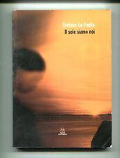 Stefano La Paglia # IL SOLE SIAMO NOI # Editrice Leonardo 2002 1A ED.
