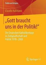 Politik und Religion: Gott Braucht Uns in der Politik! : Die Deutschen...
