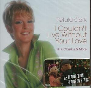 PETULA CLARK - I COULDN'T LIVE WITHOUT YOUR LOVE - HITS, CLASSIC - 2 CDS - NEW!!