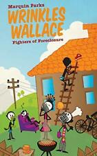 Wrinkles Wallace: Fighters of Foreclosure. Parks, Marquin 9780983233091 New.#