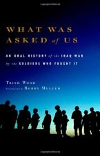 What Was Asked of Us: An Oral History of the Iraq War by the Soldiers Who Fought