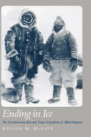 Ending in Ice. Alfred Wegener's Revolutionary Idea and Tragic Expedition by McCo