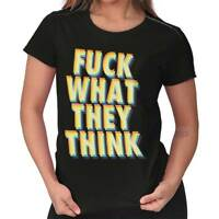F**k What They Think Funny Sarcastic Rebel Mature Gift Ladies T Shirt