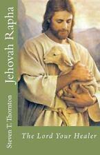 Jehova Rapha: der Herr Dein Heiler von Steven T. Thornton (2012, Taschenbuch)