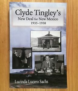 CLYDE TINGLEY'S New Deal for New Mexico 1935-1938 by Lucinda Lucero Sachs