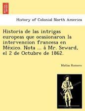 Historia de Las Intrigas Europeas Que Ocasionaron La Intervencion Francesa En Me