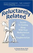 Reluctantly Related: Secrets to Getting Along with Your Mother-In-Law or Daughte