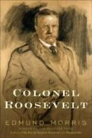 Colonel Roosevelt [Theodore Roosevelt] by Morris, Edmund , Hardcover