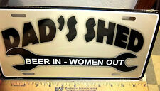 """Funny metal license plate """"Dads Shed - Beer in Women out!"""" made in the USA"""