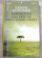 NADINE GORDIMER - BEETHOVEN ERA PER UN SEDICESIMO NERO - ED: FELTRINELLI (KR)